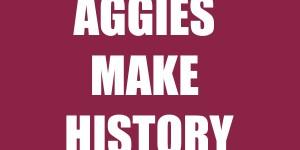 AGGIES MAKE HISTORY