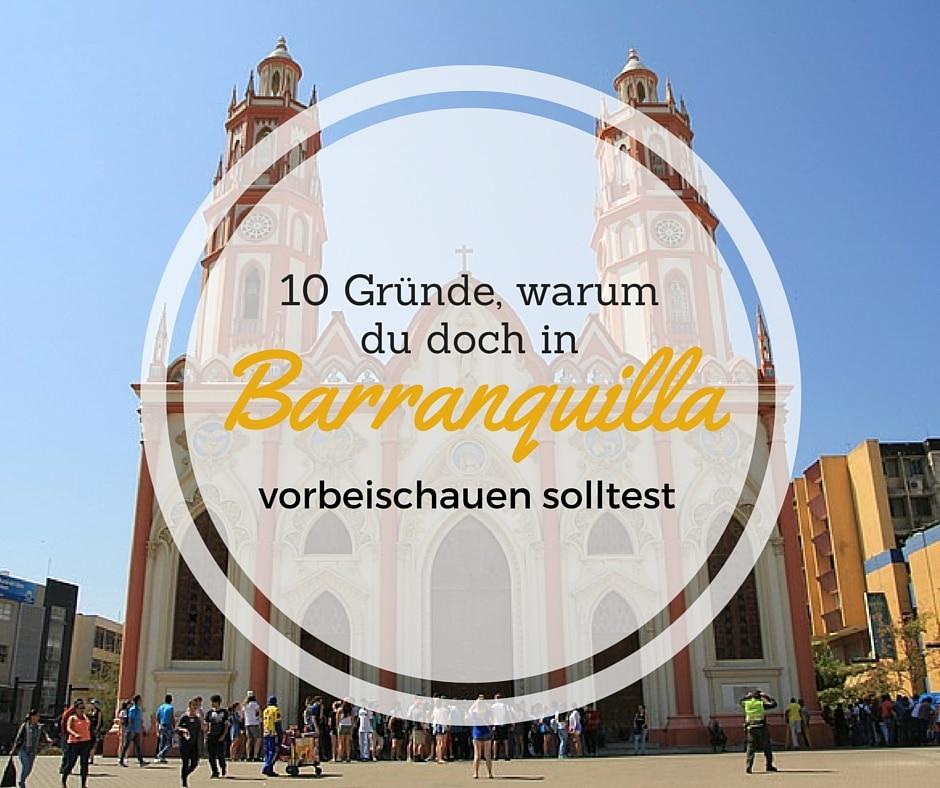 10 Gründe, warum du doch in Barranquilla vorbeischauen solltest
