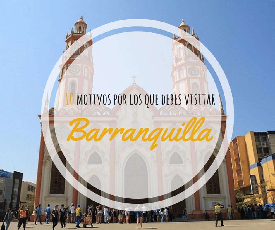10 motivos por los que debes visitar Barranquilla
