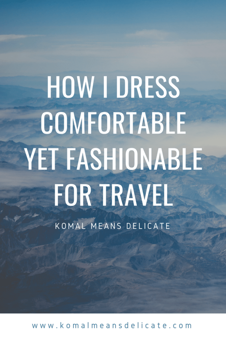 How I dress comfortable yet fashionable for travel