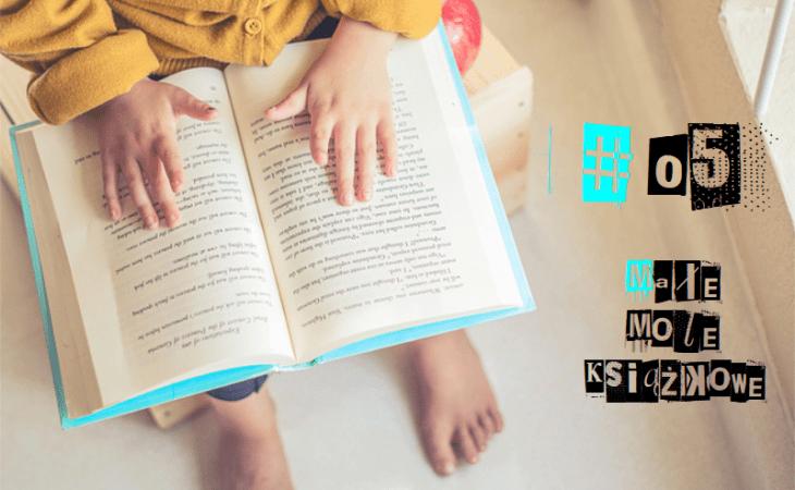 Małe mole książkowe #5 — książki dla ciekawskich dzieci Image