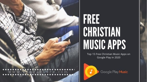 Top 15 Free Christian Music Apps on Google Play in 2020_kongashare.com_mmn