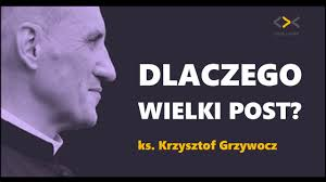 ks. Krzysztof Grzywacz – Dlaczego Wielki Post?