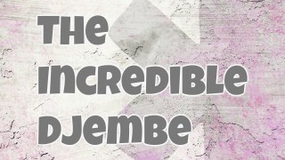 The Incredible Djembe!