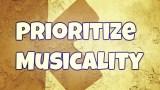Pillar #2: Prioritize Musicality