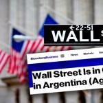 """""""Wall Street está al mando en Argentina (Nuevamente)"""", afirma en EEUU la agencia Bloomberg"""