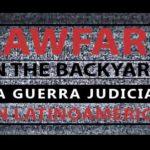 «Lawfare in the Backyard», un documental sobre «La Guerra Judicial en Latinoamérica»