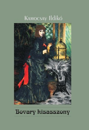 Kamocsay Ildikó: Bovary kisasszony (Ad Librum, 2009)