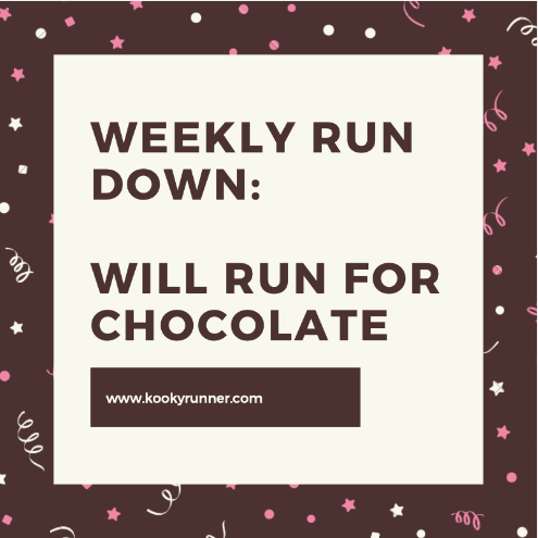 Weekly Run Down: Will Run For Chocolate - KookyRunner