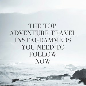 Photography featured on the web: The top adventure travel Instagrammers you need to follow now