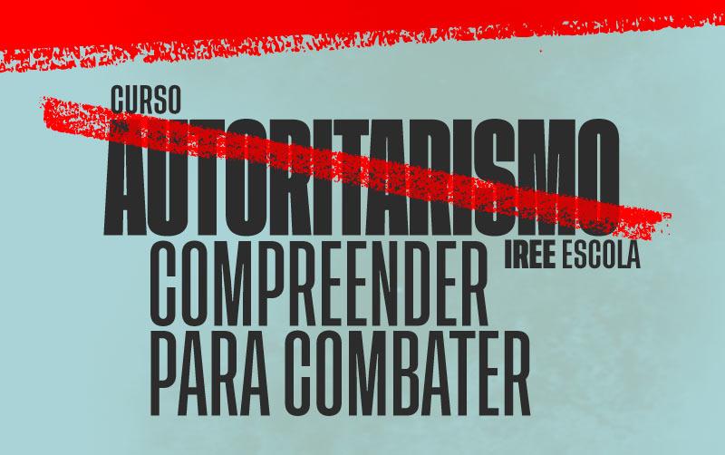 Autoritarismo – Compreender Para Combater