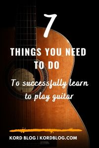 7 things you need to do learn guitar.