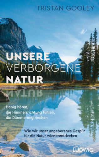 Unsere verborgene Natur. Honig hören, die Himmelsrichtung fühlen, die Dämmerung riechen. Wie wir unser angeborenes Gespür für die Natur wiederentdecken Book Cover