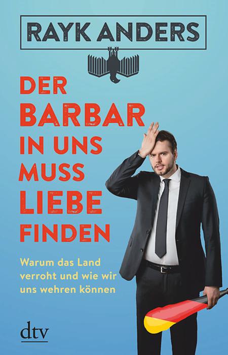 Der Barbar in uns muss Liebe finden. Warum das Land verroht und wie wir uns wehren können. Book Cover