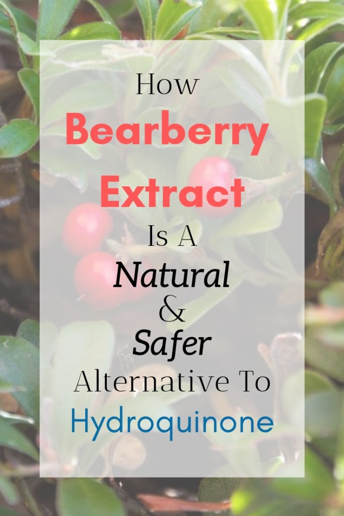 bearberry extract safer natural alternative to hydroquinone natural skin lightening ingredients natural source of arbutin how to fade hyperpigmentation skincare products