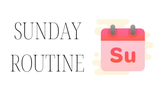 Creating a sunday routine can help you have a better and improved week!