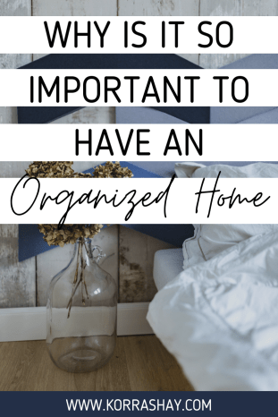 Wht is it so important to have an organized home?