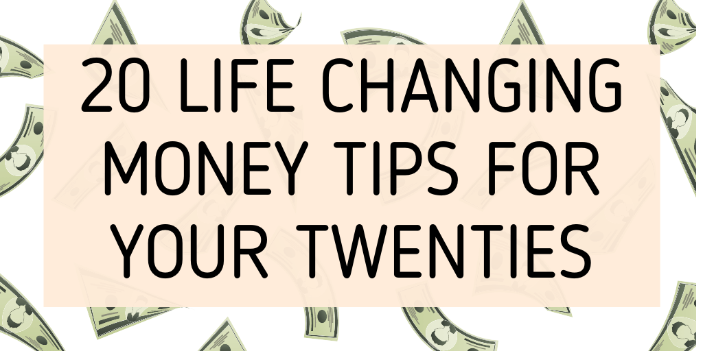 20 Life Changing Money Tips For Your Twenties