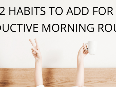 12 habits to add for a productive morning routine!