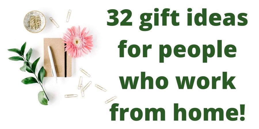 32 gift ideas for people who work from home!