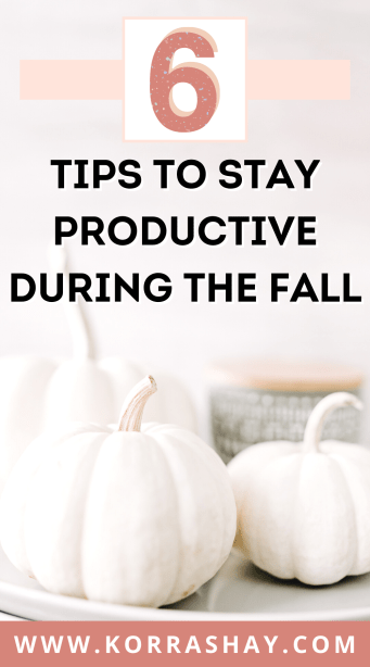 6 tips to stay productive during the fall!
