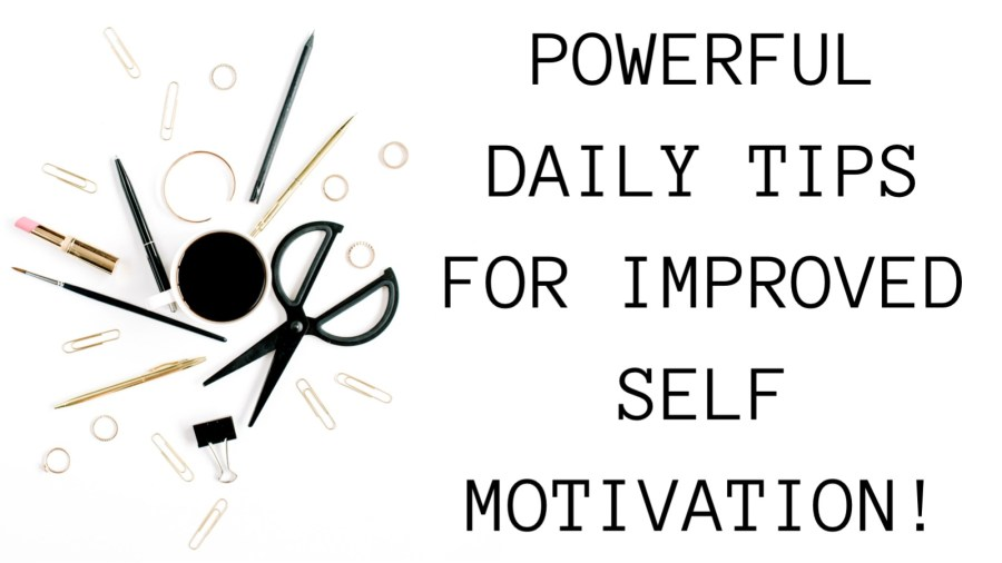 Powerful daily tips for improved self motivation!