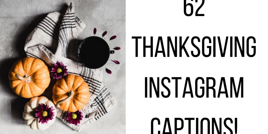 62 thanksgiving instagram captions!