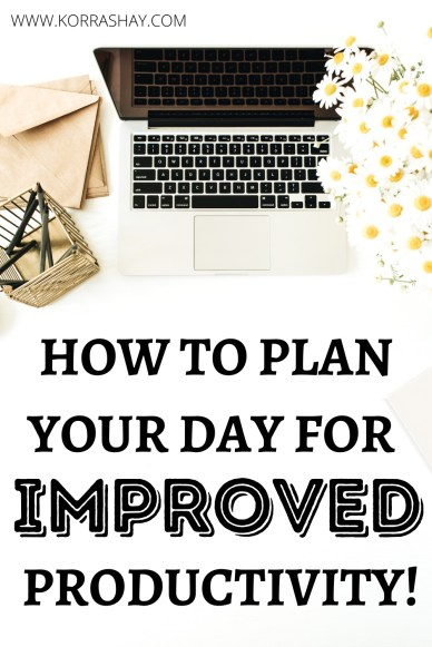 How to plan your day for improved productivity!