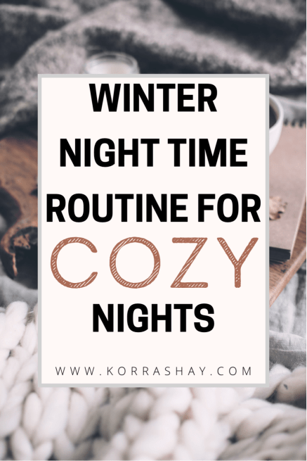 Winter night time routine for cozy nights!