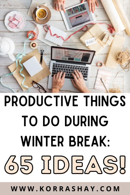 Productive things to do during winter break: 65 ideas!