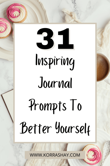 31 Inspiring Journal Prompts To Better Yourself