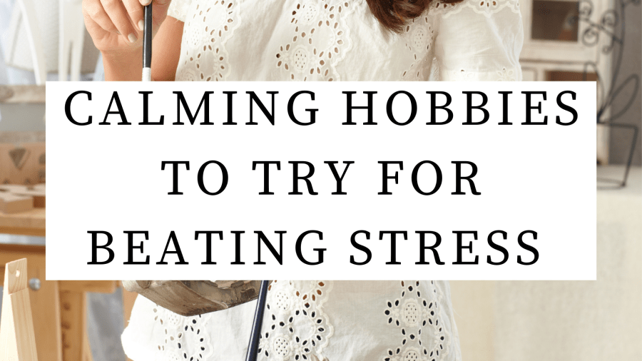 calming hobbies to try for beating stress