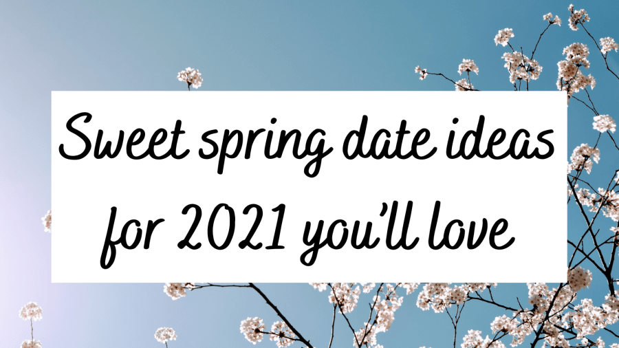 spring date ideas for 2021