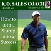 How to turn a Slump into a Success