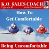 How to Get Comfortable Being Uncomfortable