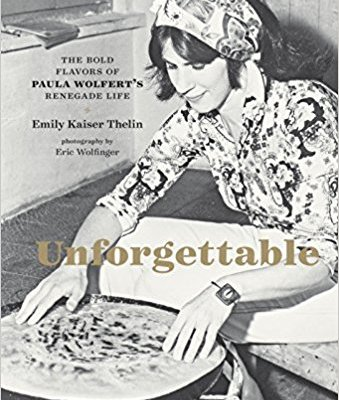 Book Review: Unforgettable: The Bold Flavors of Paula Wolfert's Renegade Life by Emily Kaiser Thelin