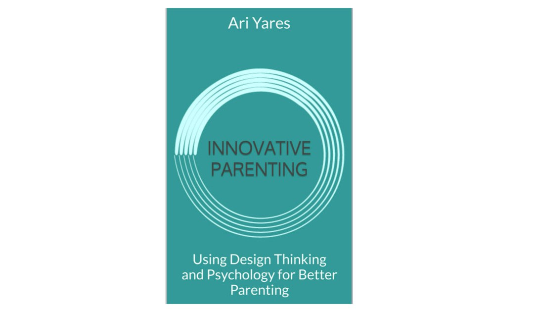 New Book: Innovative Parenting: Using Design Thinking and Psychology for Better Parenting