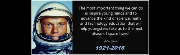 """""""To nejdůležitější, co můžeme udělat, je inspirovat mladé lidi a postrčit je k vědě, matematice a technologiím. Vzdělání v těchto oborech pomůže mladé generaci k tomu, aby nás dostala do další fáze kosmického cestování."""" John Glenn (1921 – 2016)"""
