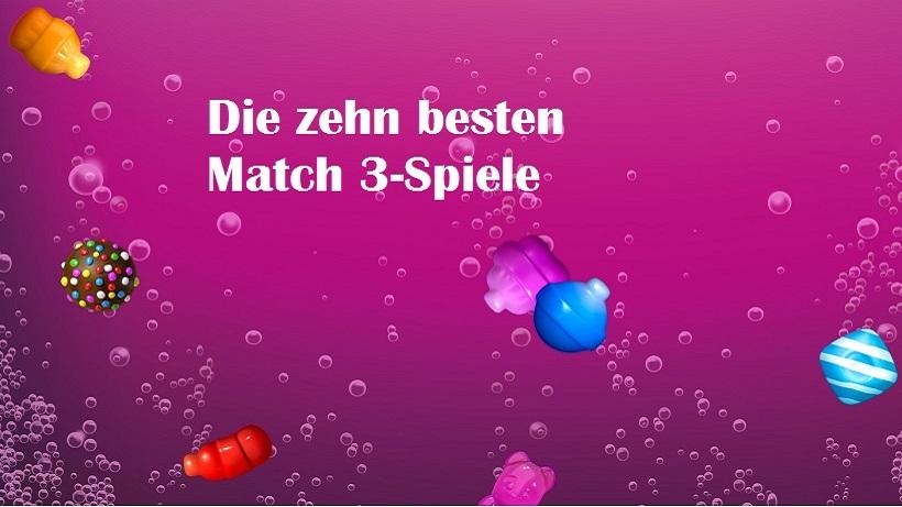 Die zehn besten Match 3 Spiele