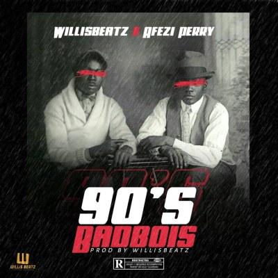 Willisbeatz x Afezi Perry - 90's Badbois (Prod By Willisbeatz)