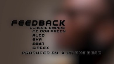 Photo of CLASSIC EMPIRE Ft ODA PACCY x ALTO x SEYN – Feedback Lyrics