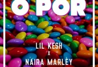 LIL KESH Ft NAIRA MARLEY - O Por Lyrics