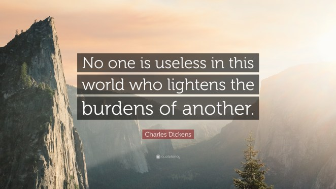 16696-charles-dickens-quote-no-one-is-useless-in-this-world-who-lightens