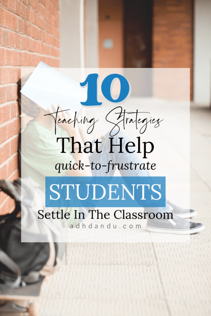 10 Teaching Strategies that Help Quick-to-Frustrate Students Settle in the Classroom #ADHD