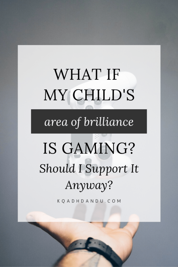 What If My Child's Area Of Brilliance Is Gaming? Should I Support It Anyway? #ADHD #ADHDparents #ADHDchild #gaming