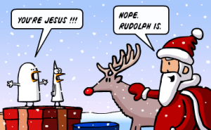 Jesus, Santa and Rudolph the Red Nosed Reindeer…
