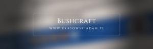 Bushcraft i już!