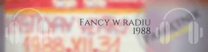 Fancy w radiu. Rok 1988