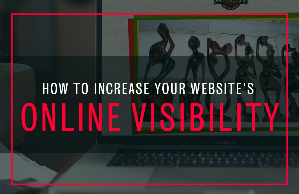 If You Build It, They May Not Come: How To Increase Your Website's Online Visibility