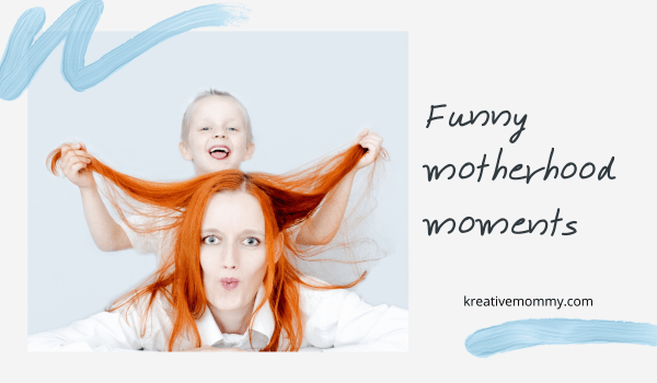 Funny Motherhood momentsents